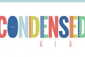 Condensed Kids – Le Popup dedié aux Enfants